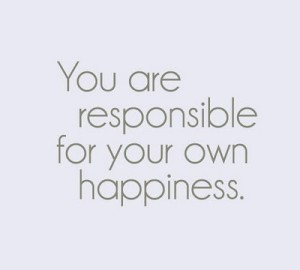 responsible for your happiness